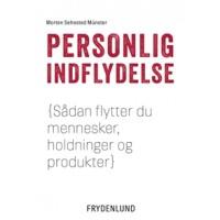 Personlig indflydelse - sådan flytter du mennesker, holdninger og produkter